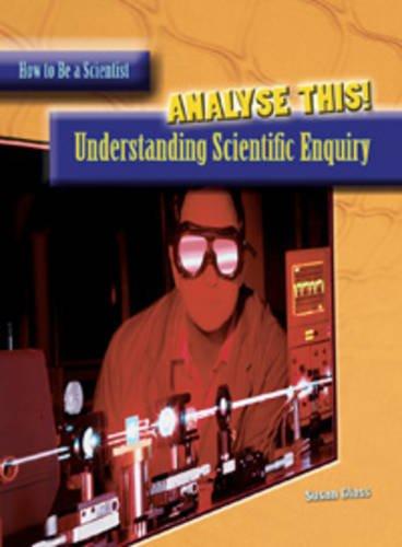 Analyze This!: Understanding Scientific Inquiry (How to Be a Scientist)