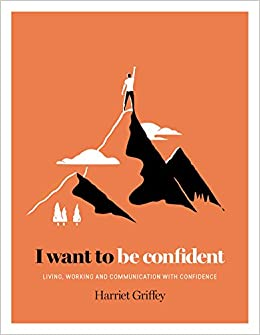 Book I Want to be Confident: Living, Working and Communicating with Confidence