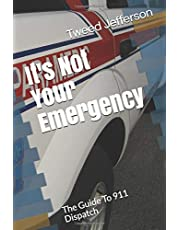 It's Not Your Emergency: The Guide To 911 Dispatch
