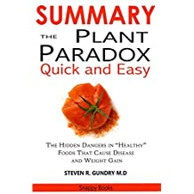 SUMMARY The Plant Paradox Quick and Easy: The Hidden Dangers in Healthy Foods That Causes Disease and Weight Gain By Dr. Steven Gundry