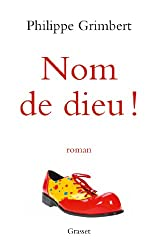 Nom de dieu ! : roman (Littérature Française) (French Edition)