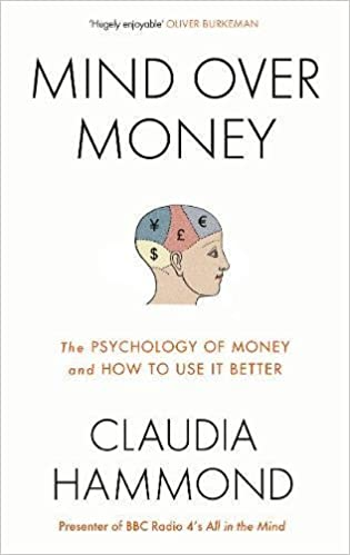 Mind over money the psychology of money and how to use it better mind over money the psychology of money and how to use it better amazon claudia hammond 9781782112051 books fandeluxe Ebook collections