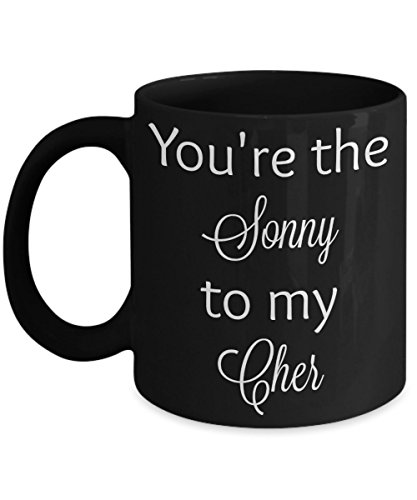 You're the Sonny to my Cher - famous couple husband wife coffee mug (black, 11 oz)
