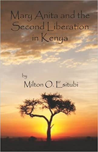Mary Anita And The Second Liberation In Kenya By Milton O Esitubi