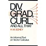 Div, Grad, Curl and All That - An Informal Text on Vector Calculus