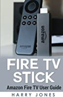 Fire Stick: Amazon Fire TV Stick User Guide