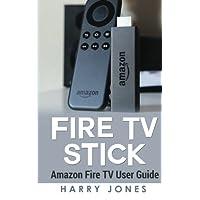 Fire Stick: Amazon Fire TV Stick User Guide (voyage, paperwhite, unlimited, amazon echo, support, apps, remote)