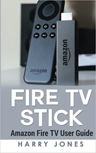 Fire Stick: Amazon Fire TV Stick User Guide voyage, paperwhite, unlimited, amazon echo, support, apps, remote: Amazon.es: Jones, Harry: Libros en idiomas extranjeros