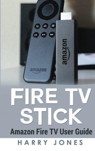 Fire Stick: Amazon Fire TV Stick User Guide (voyage, paperwhite,...