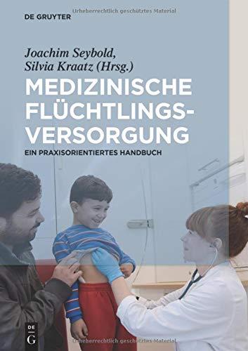 Medizinische Flüchtlingsversorgung: Ein praxisorientiertes Handbuch Gebundenes Buch – 10. September 2018 Joachim Seybold Silvia Kraatz De Gruyter 3110501406