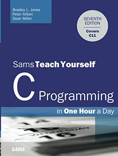 Sams Teach Yourself C Programming in One Hour a Day (C For Programmers With An Introduction To C11)