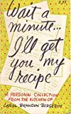 Wait a Minute ... I'll Get You My Recipe, Carol Brandon Bergeron, 0912944242