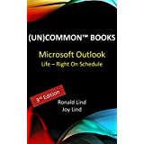 Microsoft Outlook: Life – Right On Schedule (Technology Series Book 5)