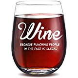 Wine Because Punching People In The Face is Illegal Funny 15oz Wine Glass - Unique Novelty Gift Idea for Him, Her, Mom, Wife, Best Friend, BFF - Perfect Birthday Gifts for Coworker