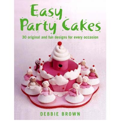 Easy Party Cakes (Hardback) By (author) Debbie Brown Debbie Brown Easy Party Cakes