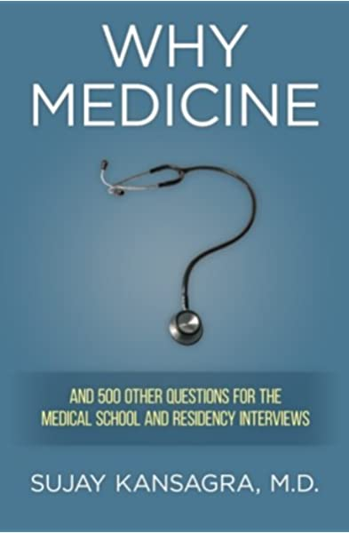 Why Medicine?: And 500 Other Questions for the Medical School and Residency  Interviews: Kansagra MD, Sujay: 9781479286348: Amazon.com: Books
