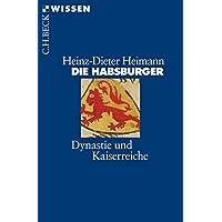 Die Habsburger: Dynastie und Kaiserreiche