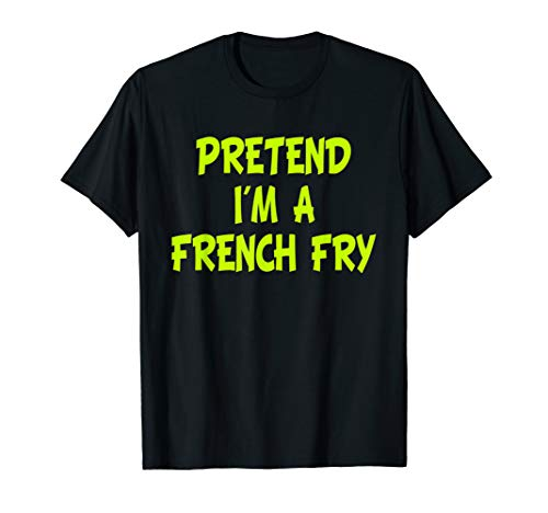 Pretend I'm a French Fry Funny Halloween Party Costume Gift T-Shirt ()
