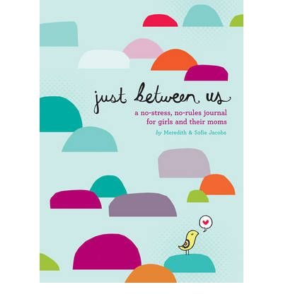 [(Just Between Us: A No-Stress, No-Rules Journal for Girls and Their Moms )] [Author: Meredith Jacobs] [May-2010]