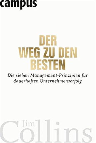 Der Weg zu den Besten: Die sieben Management-Prinzipien für dauerhaften Unternehmenserfolg