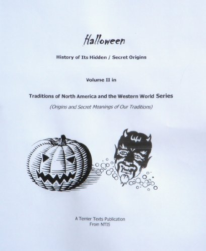 Halloween - History of Its Hidden/Secret Origins (Traditions of North America and the Western World Book -