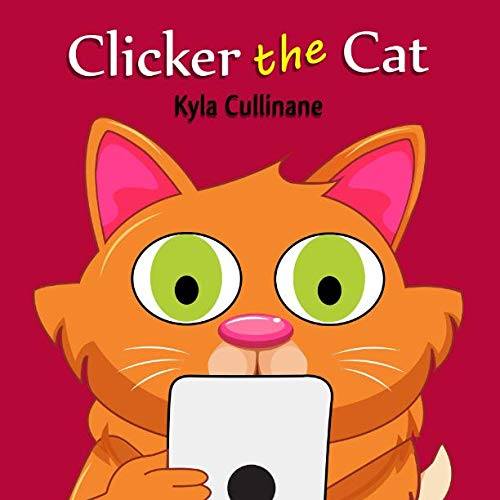 Healthy Cat Book - Clicker the Cat: Online Children's Book about Internet Safety Ages 6-8 Preschool (Clicker the Cat Healthy Tech Habits for Kids)