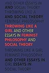 Throwing Like a Girl: And Other Essays in Feminist Philosophy and Social Theory (A Midland Book)