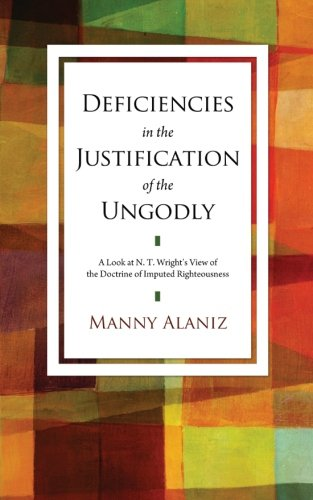 Deficiencies in the Justification of the Ungodly: A Look at N. T. Wright's View of the Doctrine of Imputed Righteousness