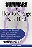 Summary Of How to Change Your Mind: What the New