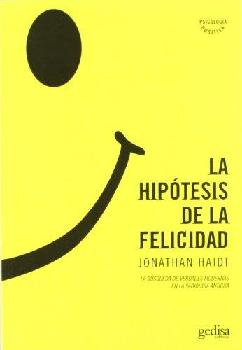 La hipotesis de la felicidad. La busqueda de verdades modernas en la sabiduria antigua (Psicologia) (Spanish Edition)