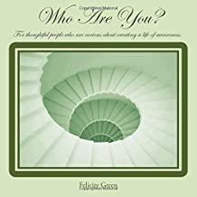 Who Are You? By Felicity Green the Yoga Queen: For thoughtful people who are curious about creating a life of awareness.