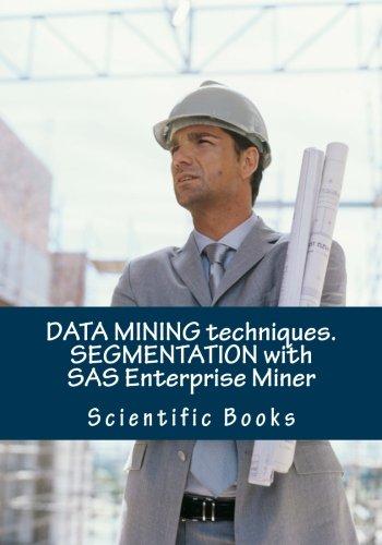 DATA MINING techniques. SEGMENTATION with SAS Enterprise Miner pdf epub