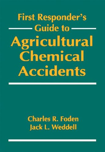 First Responder's Guide to Agricultural Chemical Accidents by CRC Press