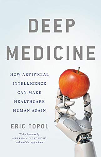 Deep Medicine: How Artificial Intelligence Can Make Healthcare Human Again by Basic Books