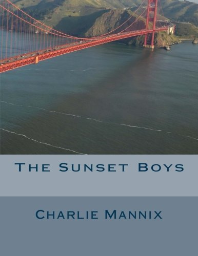 The Sunset Boys by Mr. Charlie Mannix (2015-08-16)