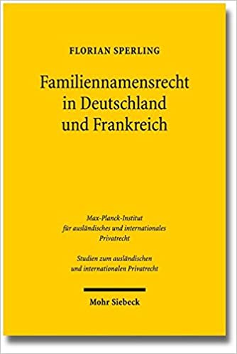 Familiennamensrecht in Deutschland Und Frankreich: Eine Untersuchung Der Rechtslage Sowie Namensrechtlicher Konflikte in Grenzuberschreitenden ... Internationalen Privatrecht) (German Edition)