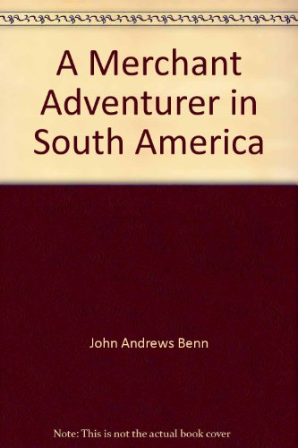 A Merchant Adventurer in South America