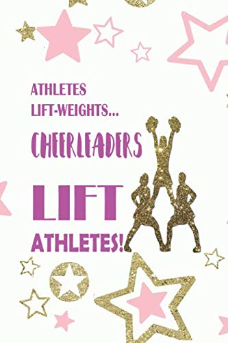 Athletes Lift-weights… Cheerleaders Lift Athletes!: Blank Lined Notebook Journal Diary Composition Notepad 120 Pages 6x9 Paperback ( Cheerleader ) -