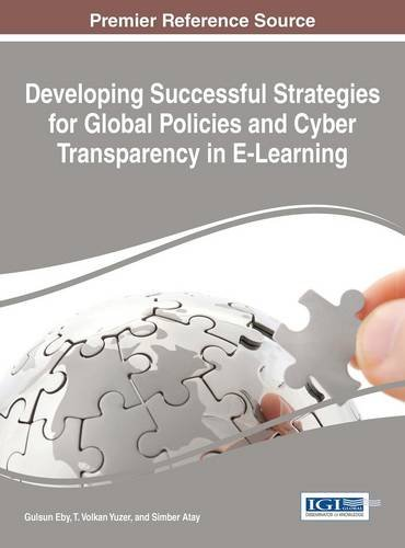 Developing Successful Strategies for Global Policies and Cyber Transparency in E-Learning (Advances in Educational Marketing, Administration, and Leadership:)