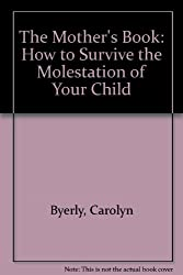 The Mother's Book: How to Survive the Molestation of Your Child