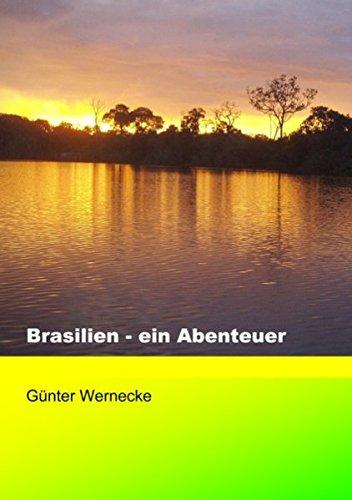 Brasilien - ein Abenteuer: Zwei spannende Jahre in Brasilien / Ein Erfahrungsbericht