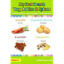 My First French Vegetables & Spices Picture Book with English Translations: Bilingual Early Learning & Easy Teaching French Books for Kids (Teach & Learn ... words for Children t. 4) (French Edition)
