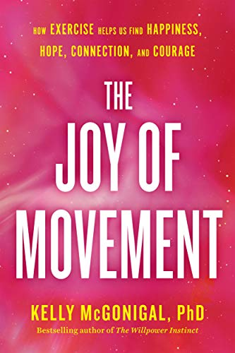 - The Joy of Movement: How exercise helps us find happiness, hope, connection, and courage