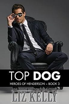Top Dog: Heroes of Henderson by [Kelly, Liz]