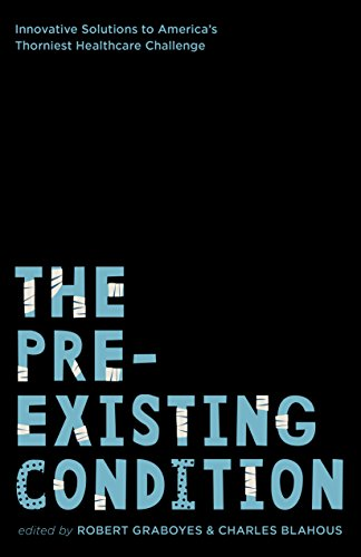 The Pre-existing Condition: Innovative Solutions to America's Thorniest Healthcare Challenge