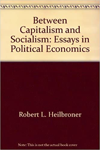 between capitalism and socialism essays in political economics  between capitalism and socialism essays in political economics robert l heilbroner 9780394416656 com books