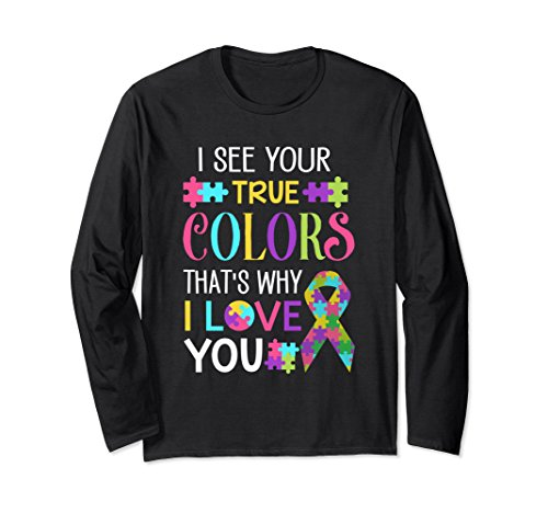 Unisex I SEE YOUR TRUE COLORS THAT'S WHY I LOVE YOU Long Sleeve 2XL (True Love Tee)