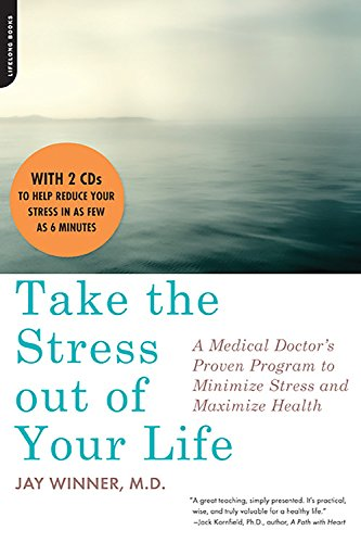 Take the Stress Out of Your Life: A Medical Doctor's Proven Program to Minimize Stress and Maximize Health [Book with Two Audio CDs]