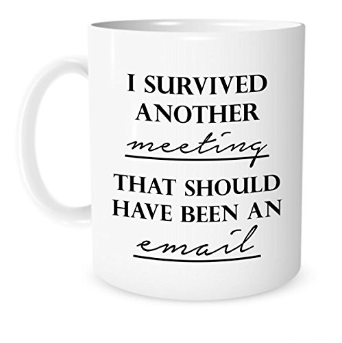 Funny Mug - I Survived Another Meeting That Should Have Been An Email - 11 OZ Coffee or tea Mugs - Funny Inspirational and sarcasm - By The Coffee Corner TM