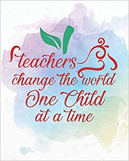 Amazon Com Teachers Change The World One Child At At A Time Teacher Planner Monthly And Weekly Datebook Calendar Book With Inspirational Quotes Dated Agenda July 2020 2019 2020 Teacher Planner Series 9781090555946